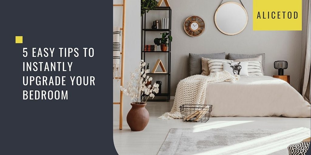 5 Easy Tips to Instantly Upgrade your Bedroom